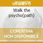 Walk the psycho(path) cd musicale