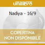 Nadiya - 16/9 cd musicale di Nadiya