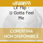 U gotta feel me cd musicale di Lil'flip