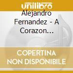 A corazon abierto cd musicale di Alejandro Fernandez