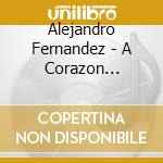 Alejandro Fernandez - A Corazon Abierto cd musicale di Alejandro Fernandez