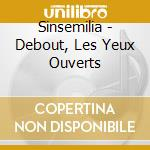 Sinsemilia - Debout, Les Yeux Ouverts cd musicale di Sinsemilia