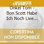 Bon scott hab'ich noch live... cd musicale