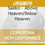Saeko - Above Heaven/Below Heaven cd musicale