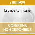 Escape to insane cd musicale