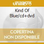 KIND OF BLUE/CD+DVD cd musicale di DAVIS MILES