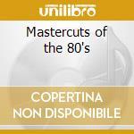 Mastercuts of the 80's cd musicale di Artisti Vari