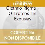 Olethrio Rigma - O Tromos Tis Exousias cd musicale