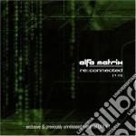 ALFA MATRIX RE:CONNECTED                  cd musicale di Artisti Vari