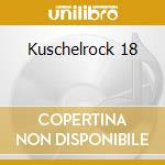 Kuschelrock 18 cd musicale di ARTISTI VARI