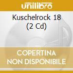 Kuschelrock vol.18 deluxe edition cd musicale di Artisti Vari