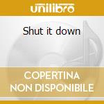 Shut it down cd musicale