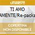 TI AMO VERAMENTE/Re-packaging cd