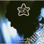 TO KILL A KING                            cd musicale di Lucy Hungry
