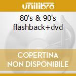 80's & 90's flashback+dvd cd musicale di Artisti Vari