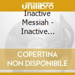 Inactive Messiah - Inactive Messiah cd musicale
