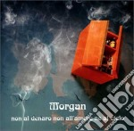 Morgan - Non Al Denaro, Non All'amore, Ne' Al Cielo cd musicale di MORGAN