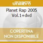 PLANET RAP 2005 VOL.1+DVD cd musicale di ARTISTI VARI