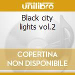 Black city lights vol.2 cd musicale