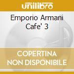EMPORIO ARMANI CAFE' 3 cd musicale di ARTISTI VARI