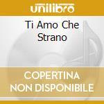 TI AMO CHE STRANO cd musicale di Francesca Chiara