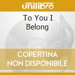 TO YOU I BELONG cd musicale di B*WITCHED