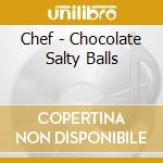 CHOCOLALATE SALTY BALLS cd musicale di Park South