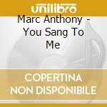 YOU SANG TO ME cd musicale di Marc Anthony