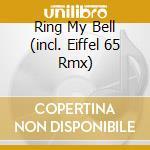 RING MY BELL (INCL. EIFFEL 65 RMX) cd musicale di Ann Lee
