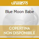 BLUE MOON BABE cd musicale di Leda Battisti