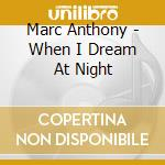 WHEN I DREAM AT NIGHT cd musicale di Marc Anthony