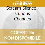 Scream Silence - Curious Changes cd musicale di Silence Scream