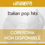 Italian pop hits cd musicale di Artisti Vari