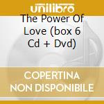 THE POWER OF LOVE (BOX 6 CD + DVD) cd musicale di ARTISTI VARI