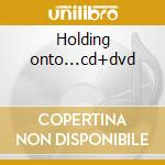Holding onto...cd+dvd cd musicale di Seether