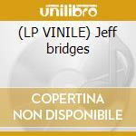 (LP VINILE) Jeff bridges lp vinile di Jeff Bridges