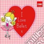 I love ballet cd musicale di Artisti Vari