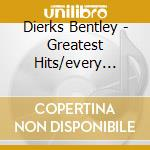 Dierks Bentley - Greatest Hits/every Mile A Memory 03-08 cd musicale di BENTLEY DIERKS