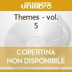 Themes - vol. 5 cd musicale