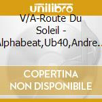 Route du soleil cd musicale di Artisti Vari