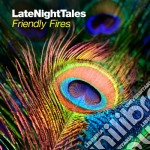 Friendly Fires - Late Night Tales cd musicale di Artisti Vari