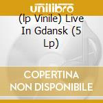 (LP VINILE) LIVE IN GDANSK  (5 LP) lp vinile di GILMOUR DAVID