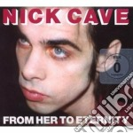 FROM HER TO ETERNITY (2009 REMASTER - CD + DVD) cd musicale di Nick Cave