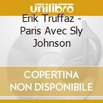 Erik Truffaz - Paris Avec Sly Johnson cd musicale di Erik Truffaz