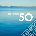 50 BEST ADAGIOS                           cd musicale di Artisti Vari
