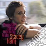 Kent Stacey - Breakfast On The Morning Tram cd musicale di Stacey Kent