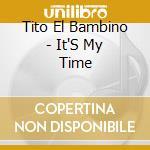 It's my life cd musicale di Tito el bambino