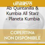 Ab Quintanilla & Kumbia All Starz - Planeta Kumbia cd musicale di Quintanilla y los kumbia