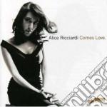Alice Ricciardi - Comes Love cd musicale di RICCIARDI