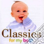 CLASSICS FOR MY BABY                      cd musicale di Artisti Vari